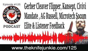 Gerber Cleaver Flipper, Kansept, Civivi Mandate, AG Russell, Microtech Socom Elite and Listener Feedback — [The Knife Junkie Podcast Episode 125]