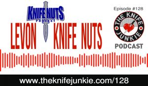 Levon from the Knife Nuts Podcast [The Knife Junkie Podcast Episode 128]