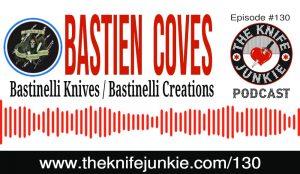 Bastien Coves – Bastinelli Knives / Bastinelli Creations — The Knife Junkie Podcast Episode 130