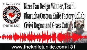 Kizer Fan Design Winner, Taschi Bharucha/Custom Knife Factory Collab, Civivi Dogma and Grass Cutting Knives — The Knife Junkie Podcast Episode 131
