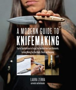 A Modern Guide to Knifemaking Step-By-Step Instruction for Forging Your Own Knife from Expert Bladesmiths, Including Making Your Own Handle, Sheath