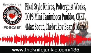 Pikal Style Knives, Poltergeist Works, TOPS Mini Tanimboca Puukko, CRKT,  4Max Scout, Chebrukov Bear & More! — The Knife Junkie Podcast Episode 135