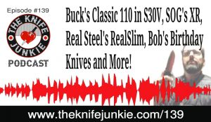 Buck's Classic 110 in S30V, SOG's XR, Real Steel's RealSlim and Bob's Birthday Knives! — The Knife Junkie Podcast Episode 139