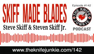 Father and Son Knifemakers Steve Skiff and Steven Skiff Jr. of Skiff Made Blades – The Knife Junkie Podcast Episode 142