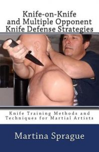 Knife-On-Knife and Multiple Opponent Knife Defense Strategies Knife Training Methods and Techniques for Martial Artists