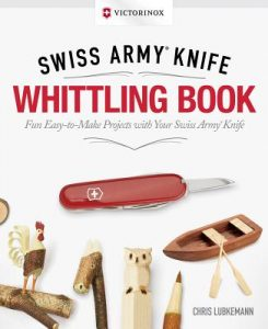 Victorinox Swiss Army Knife Whittling Book, Gift Edition Fun, Easy-To-Make Projects with Your Swiss Army Knife