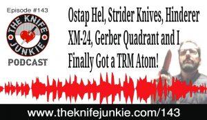 Ostap Hel, Strider Knives, Hinderer XM-24 and I Finally Got a TRM Atom! – The Knife Junkie Podcast Episode 143