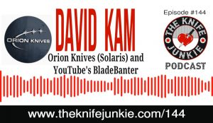 David Kam (BladeBanter on YouTube) and Creator of the Orion Knives Solaris Knife – The Knife Junkie Podcast Episode 144