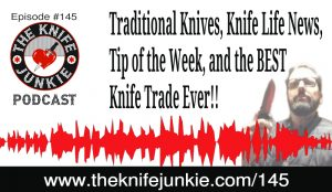 Traditional Knives, Surface Rust, Knife Life News and The Knife Junkie's BEST Knife Trade Ever!! – The Knife Junkie Podcast Episode 145