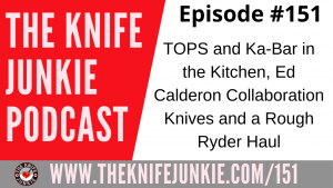 TOPS and Ka-Bar in the Kitchen, Ed Calderon Collab Knives and a Rough Ryder Haul – The Knife Junkie Podcast Episode 151