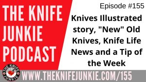 "Three ""New"" Old Knives, Knife Life News and a Tip of the Week - The Knife Junkie Podcast Episode 155"