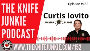 Curtis Iovito of Spartan Blades – The Knife Junkie Podcast Episode 152