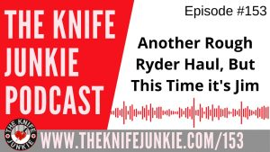 Another Rough Ryder Haul, But This Time it's Jim – The Knife Junkie Podcast Episode 153