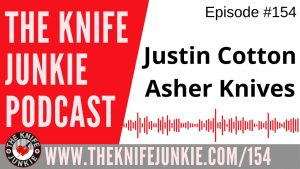 Justin Cotton of Asher Knives – The Knife Junkie Podcast Episode 154