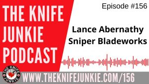 Lance Abernathy of Sniper Bladeworks - The Knife Junkie Podcast Episode 156