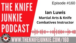 Ian Luwis, Martial Arts and Knife Combatives Instructor – The Knife Junkie Podcast Episode 160