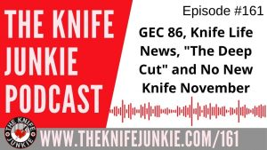 GEC 86, Announcing The Deep Cut and No New Knife November – The Knife Junkie Podcast Episode 161