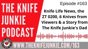 6 Knives from a Viewer, Rediscovering the ZT 0200 and a Knife Story from Bob's Dad – The Knife Junkie Podcast Episode 163