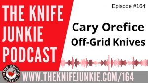 Cary Orefice, Off-Grid Knives – The Knife Junkie Podcast Episode 164