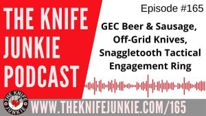GEC Beer & Sausage, Off-Grid Knives and the Snaggletooth Tactical Engagement Ring – The Knife Junkie Podcast Episode 165