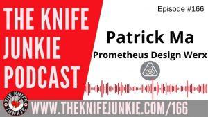 Patrick Ma of Prometheus Design Werx – The Knife Junkie Podcast Episode 166