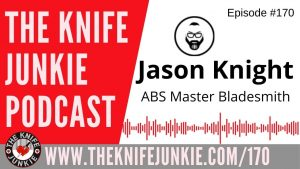 Knife Maker and ABS Master Bladesmith Jason Knight – The Knife Junkie Podcast Episode 170