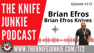Custom Knifemaker Brian Efros – The Knife Junkie Podcast Episode 172