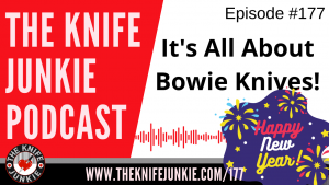 My Bowie Knife Collection – The Knife Junkie Podcast Episode 177
