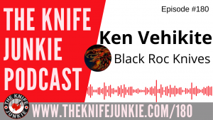 Ken Vehikite, Owner/Operator of Black Roc Knives - The Knife Junkie Podcast Episode 180
