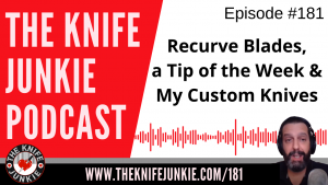 The Power of Recurve Blades – The Knife Junkie Podcast Episode 181