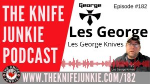 Les George of Les George Knives – The Knife Junkie Podcast Episode 182