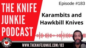 Karambits and Hawkbill Knives – The Knife Junkie Podcast Episode 183