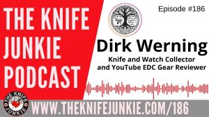 YouTube Knife Reviewer Dirk Werning – The Knife Junkie Podcast Episode 186