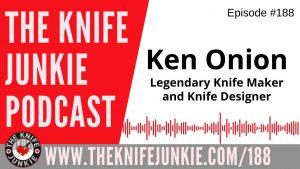 Ken Onion, Legendary Knife Maker and Designer – The Knife Junkie Podcast Episode 188