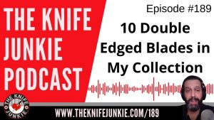 10 Double Edged Blades in My Collection – The Knife Junkie Podcast Episode 189