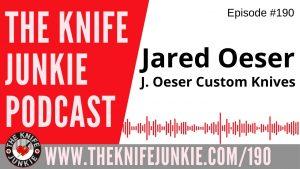 Utah Knife Maker Jared Oeser – The Knife Junkie Podcast Episode 190