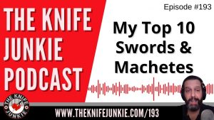 The Knife Junkie's Top 10 Swords and Machetes – The Knife Junkie Podcast Episode 193