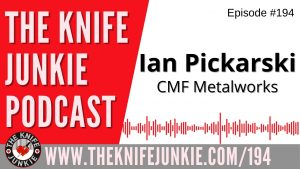 Ian Pickarski of CMF Metalworks - The Knife Junkie Podcast Episode 194