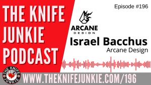 Israel Bacchus of Arcane Design – The Knife Junkie Podcast Episode 196