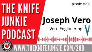 Joseph Vero of Vero Engineering – The Knife Junkie Podcast Episode 200