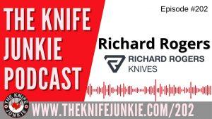 Richard Rogers, Richard Rogers Knives – The Knife Junkie Podcast Episode 202