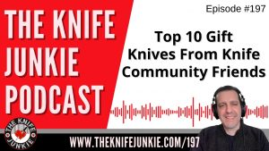 Top 10 Gift Knives from Knife Community Friends – The Knife Junkie Podcast Episode 197