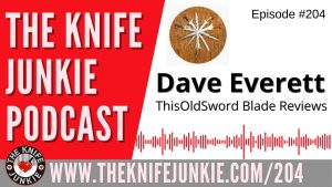 Dave Everett, This Old Sword Blade Reviews – The Knife Junkie Podcast Episode 204