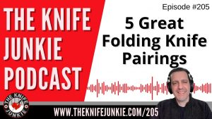 5 Great Folding Knife Pairings – The Knife Junkie Podcast Episode 205