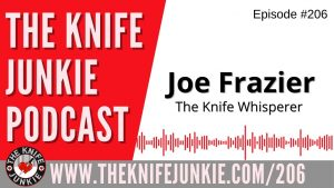 YouTube's The Knife Whisperer Joe Frazier - The Knife Junkie Podcast Episode 206