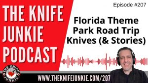 Florida Theme Park Road Trip Knives (and Stories) - The Knife Junkie Podcast Episode 207