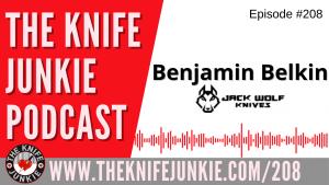 Benjamin Belkin of Jack Wolf Knives – The Knife Junkie Podcast Episode 208