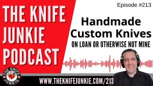 Handmade Custom Knives on Loan or Otherwise Not Mine – The Knife Junkie Podcast Episode 213