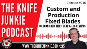 Custom and Production Fixed Blades on Loan from Tier1 Gear & EDC Reviews – The Knife Junkie Podcast Episode 215