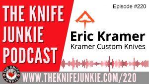 Eric Kramer of Kramer Custom Knives – The Knife Junkie Podcast Episode 220